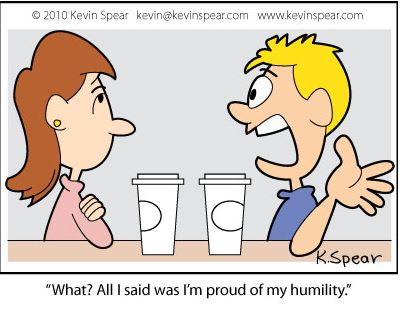 Picture found on:http://kevinspear.com/adobe-illustrator/cartoon-pride-humility
